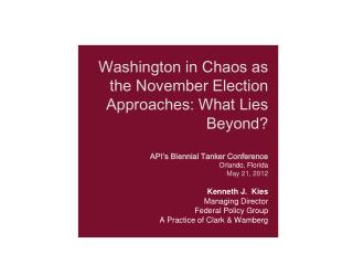 Washington in Chaos as the November Election Approaches: What Lies Beyond  API s Biennial Tanker Conference Orlando, Flo