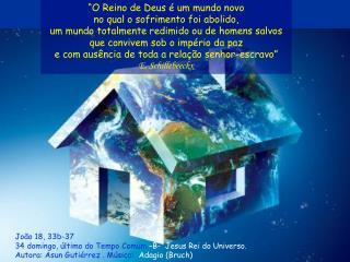 O Reino de Deus   um mundo novo no qual o sofrimento foi abolido, um mundo totalmente redimido ou de homens salvos que