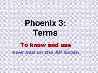 Phoenix 3: Terms