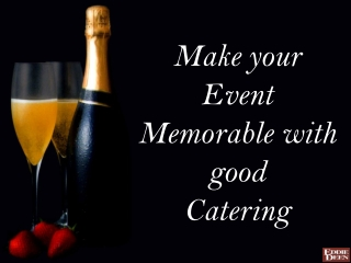 Make your Event Memorable with good Catering