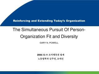 Reinforcing and Extending Today s Organization  The Simultaneous Pursuit Of Person-Organization Fit and Diversity GARY N