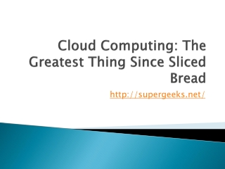 Cloud Computing: The Greatest Thing Since Sliced Bread