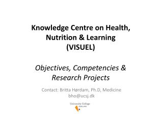 Knowledge Centre on Health,  Nutrition  Learning  VISUEL  Objectives, Competencies   Research Projects