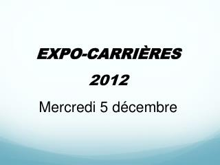 EXPO-CARRI RES  2012 Mercredi 5 d cembre