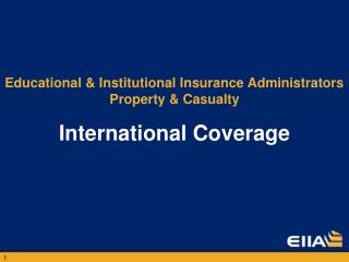 Educational  Institutional Insurance Administrators Property  Casualty International Coverage