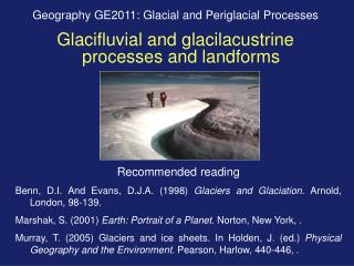 Geography GE2011: Glacial and Periglacial Processes Glacifluvial and glacilacustrine processes and landforms
