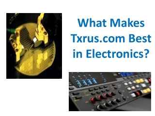 What Makes Txrus.com Best in Electronics?