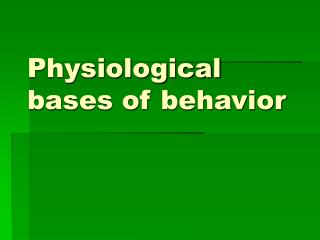 Physiological bases of behavior