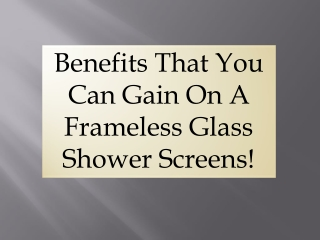 Benefits That You Can Gain On A Frameless Glass Shower Scree