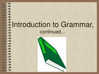 Introduction to Grammar, continued
