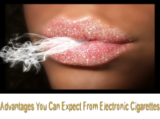 Advantages You Can Expect From Electronic Cigarettes