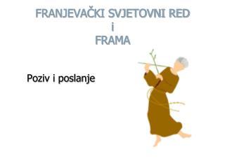 FRANJEVACKI SVJETOVNI RED i FRAMA