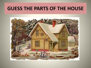 GUESS THE PARTS OF THE HOUSE