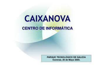 CAIXANOVA CENTRO DE INFORM TICA