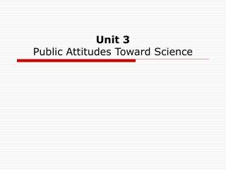 Unit 3 Public Attitudes Toward Science