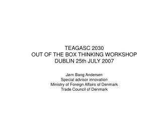 TEAGASC 2030 OUT OF THE BOX THINKING WORKSHOP DUBLIN 25th JULY 2007