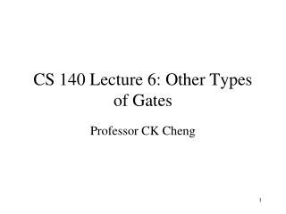 CS 140 Lecture 6: Other Types of Gates