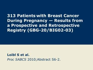 313 Patients with Breast Cancer During Pregnancy   Results from a Prospective and Retrospective Registry GBG-20