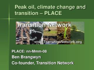 Peak oil, climate change and transition   PLACE