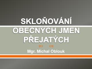 SKLONOV N  OBECN CH JMEN PREJAT CH