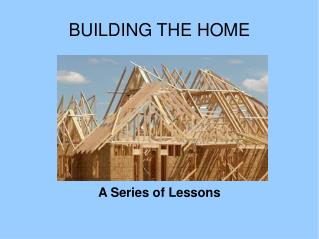 BUILDING THE HOME