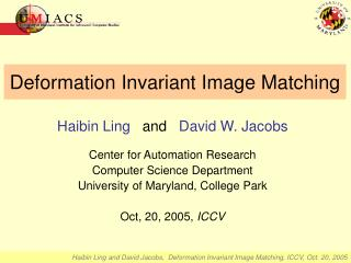 Haibin Ling and David Jacobs,  Deformation Invariant Image Matching, ICCV, Oct. 20, 2005
