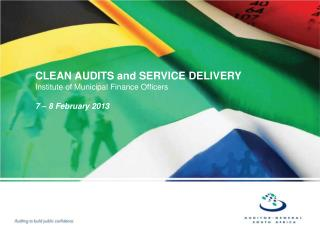 CLEAN AUDITS and SERVICE DELIVERY Institute of Municipal Finance Officers  7   8 February 2013