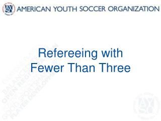 Refereeing with  Fewer Than Three