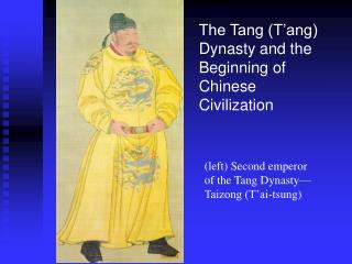 The Tang T ang Dynasty and the Beginning of Chinese Civilization