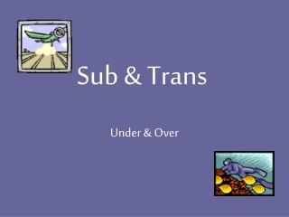 Sub  Trans