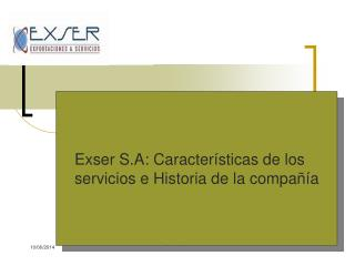 Exser S.A: Caracter sticas de los servicios e Historia de la compa  a
