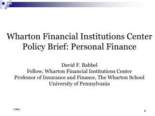 Wharton Financial Institutions Center  Policy Brief: Personal Finance  David F. Babbel Fellow, Wharton Financial Institu