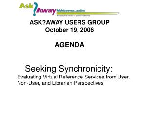Seeking Synchronicity:  Evaluating Virtual Reference Services from User, Non-User, and Librarian Perspectives