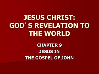 JESUS CHRIST: GOD S REVELATION TO THE WORLD