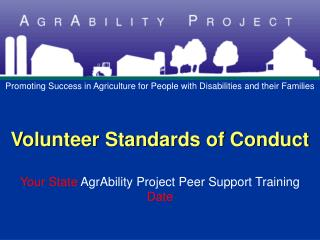 Volunteer Standards of Conduct  Your State AgrAbility Project Peer Support Training Date