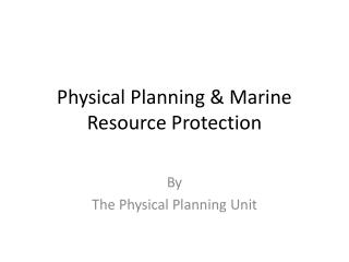 Physical Planning  Marine Resource Protection