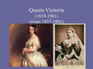 Queen Victoria  1819-1901 reign 1837-1901
