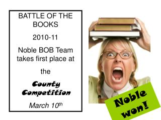 BATTLE OF THE BOOKS 2010-11 Noble BOB Team takes first place at the County Competition March 10th