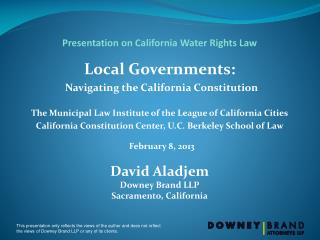 Presentation on California Water Rights Law Local Governments:    Navigating the California Constitution  The Municipal