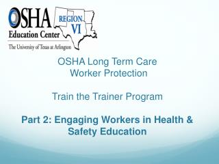 OSHA Long Term Care  Worker Protection  Train the Trainer Program  Part 2: Engaging Workers in Health  Safety Education