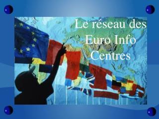 Le r seau des Euro Info Centres