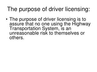 The purpose of driver licensing: