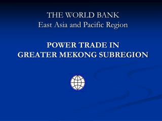 THE WORLD BANK East Asia and Pacific Region  POWER TRADE IN GREATER MEKONG SUBREGION