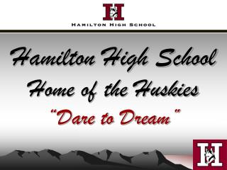 Hamilton High School Home of the Huskies  Dare to Dream