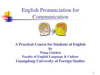 English Pronunciation for Communication    A Practical Course for Students of English By Wang Guizhen Faculty of English