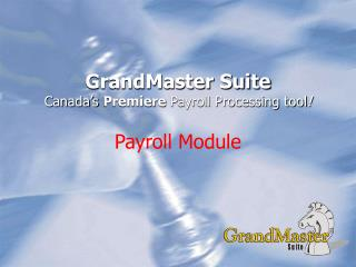 GrandMaster Suite Canada s Premiere Payroll Processing tool