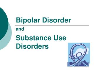 Bipolar Disorder  and  Substance Use Disorders