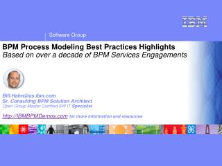 BPM Process Modeling Best Practices Highlights Based on over a decade of BPM Services Engagements         Bill.Hahnus.ib