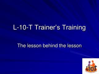 L-10-T Trainer s Training