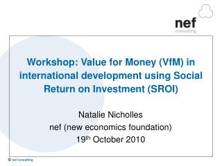 Workshop: Value for Money VfM in international development using Social Return on Investment SROI